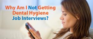 Why Am I Not Getting Dental Hygiene Job Interviews?