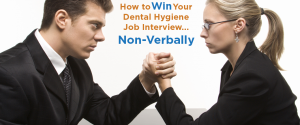 How to Win Your Dental Hygiene Job Interview… Non-Verbally